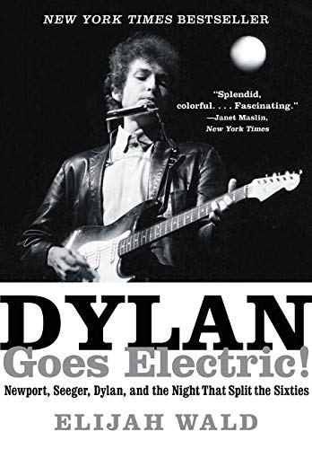 9780062366696: Dylan Goes Electric!: Newport, Seeger, Dylan, and the Night That Split the Sixties