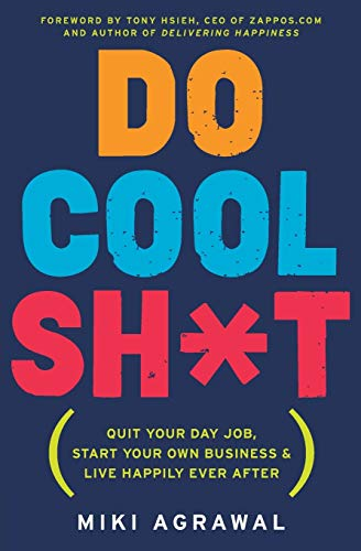 9780062366856: Do Cool Sh*t: Quit Your Day Job, Start Your Own Business, and Live Happily Ever After
