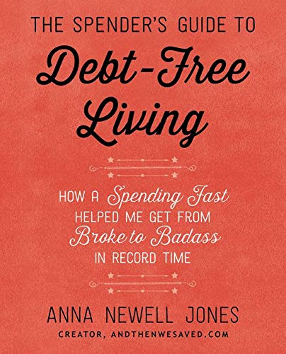 9780062367181: The Spender's Guide to Debt-Free Living: How a Spending Fast Helped Me Get from Broke to Badass in Record Time