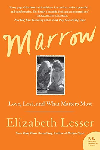 Marrow: Love, Loss, and What Matters Most