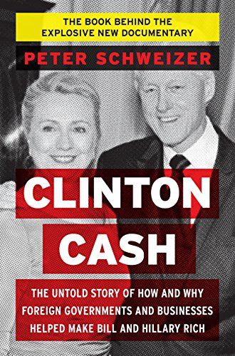 9780062369284: Clinton Cash: The Untold Story of How and Why Foreign Governments and Businesses Helped Make Bill and Hillary Rich