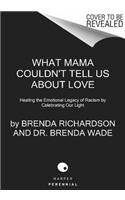 9780062369505: What Mama Couldn't Tell Us About Love: Healing the Emotional Legacy of Racism by Celebrating Our Light