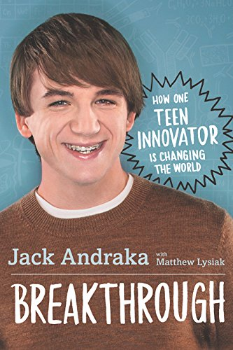Breakthrough: How One Teen Innovator Is Changing the World: Andraka, Jack; Lysiak, Matthew