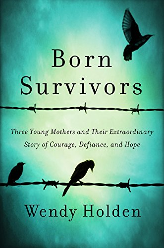 9780062370259: Born Survivors: Three Young Mothers and Their Extraordinary Story of Courage, Defiance, and Hope