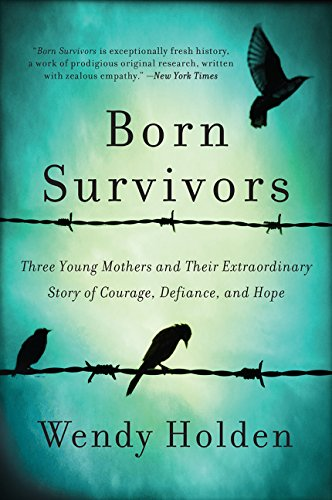 9780062370266: Born Survivors: Three Young Mothers and Their Extraordinary Story of Courage, Defiance, and Hope