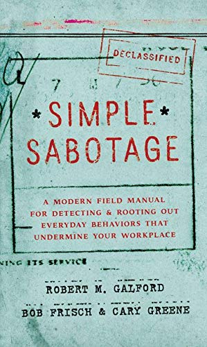 9780062371607: Simple Sabotage: A Modern Field Manual for Detecting and Rooting Out Everyday Behaviors That Undermine Your Workplace