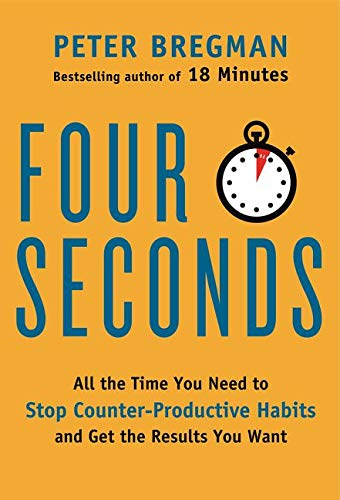 9780062372413: Four Seconds: All the Time You Need to Stop Counter-Productive Habits and Get the Results You Want