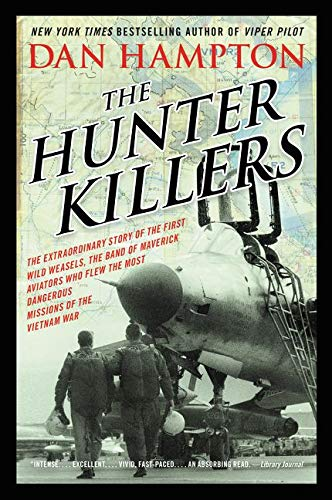 9780062375124: The Hunter Killers: The Extraordinary Story of the First Wild Weasels, the Band of Maverick Aviators Who Flew the Most Dangerous Missions of the Vietnam War