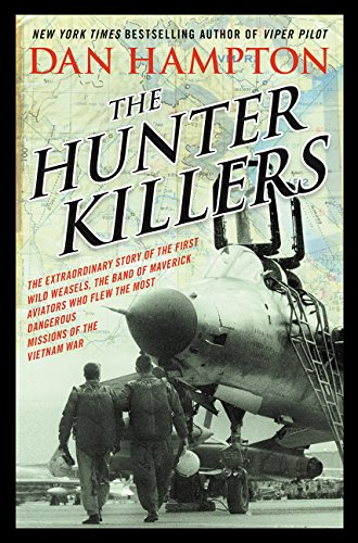 9780062375131: The Hunter Killers: The Extraordinary Story of the First Wild Weasels, the Band of Maverick Aviators Who Flew the Most Dangerous Missions of the Vietnam War