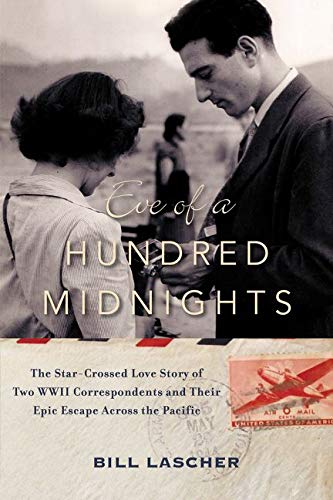 9780062375209: Eve of a Hundred Midnights: The Star-Crossed Love Story of Two WWII Correspondents and Their Epic Escape Across the Pacific