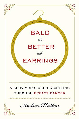 9780062375650: Bald Is Better with Earrings: A Survivor's Guide to Getting Through Breast Cancer