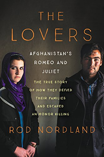 9780062378828: The Lovers: Afghanistan's Romeo and Juliet, the True Story of How They Defied Their Families and Escaped an Honor Killing