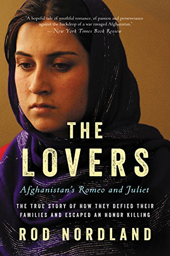 9780062378835: The Lovers: Afghanistan's Romeo and Juliet, the True Story of How They Defied Their Families and Escaped an Honor Killing