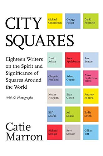 City Squares: Eighteen Writers on the Spirit and Significance of Squares Around the World: Marron, ...