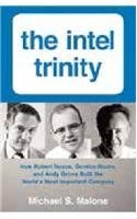 9780062380562: The Intel Trinity: How Robert Noyce, Gordon Moore, And Andy Grove Built The World?s most Important Company