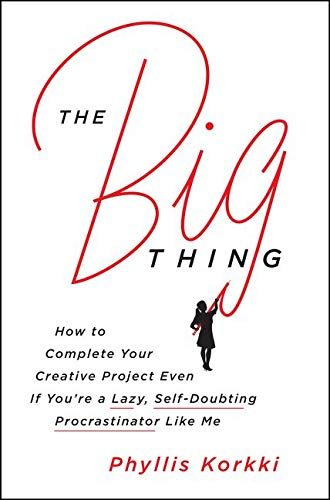 9780062384300: The Big Thing: How to Complete Your Creative Project Even if You're a Lazy, Self-Doubting Procrastinator Like Me