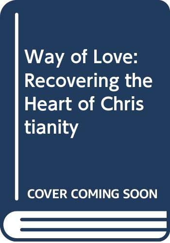9780062385826: Way of Love: Recovering the Heart of Christianity