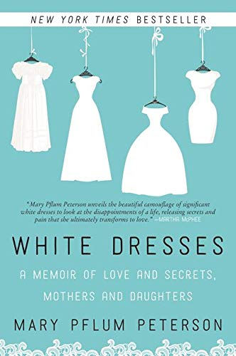 White Dresses: A Memoir of Love and: Mary Pflum Peterson