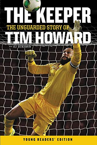 9780062387585: The Keeper: The Unguarded Story of Tim Howard (Young Readers' Edition)