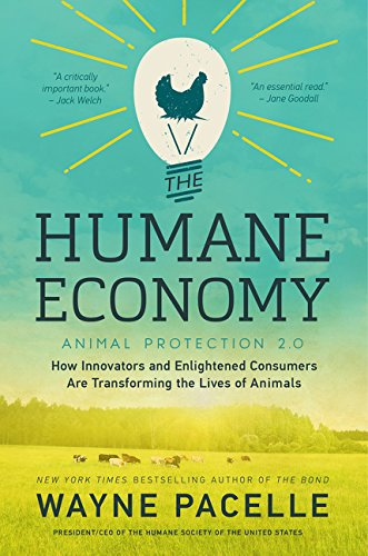 9780062389640: The Humane Economy: How Innovators and Enlightened Consumers Are Transforming the Lives of Animals