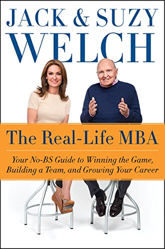 The Real-Life MBA: Your No-BS Guide to Winning the Game, Building a Team, and Growing Your Career: ...
