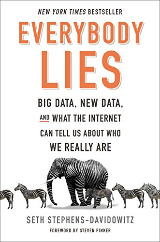 Everybody Lies: Big Data, New Data, and What the Internet Can Tell Us About Who We Really Are: Seth...