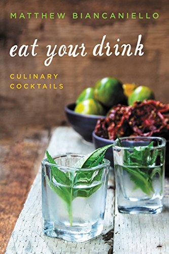 9780062391285: Eat Your Drink: Culinary Cocktails