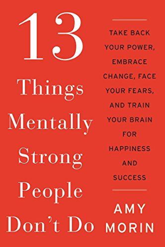 9780062391544: 13 Things Mentally Strong People Don't Do: Take Back Your Power, Embrace Change, Face Your Fears, and Train Your Brain for Happiness and Success