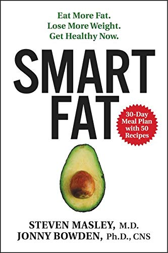 9780062392299: Smart Fat: Eat More Fat. Lose More Weight. Get Healthy Now.