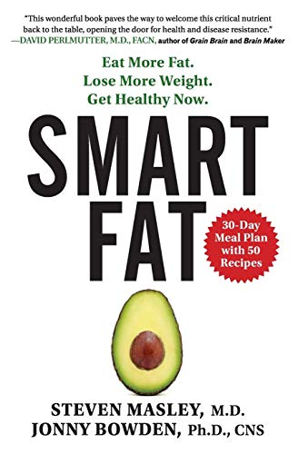 9780062392329: Smart Fat: Eat More Fat. Lose More Weight. Get Healthy Now.