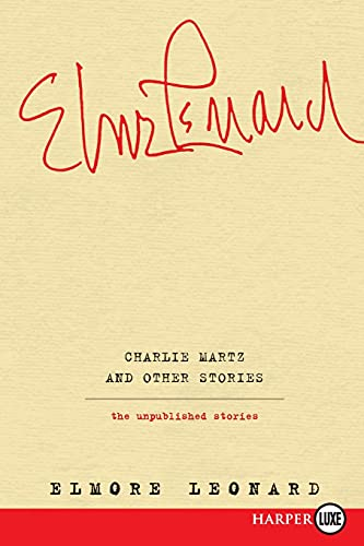 Charlie Martz and Other Stories: The Unpublished Stories: Elmore Leonard