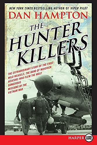 9780062392947: The Hunter Killers: The Extraordinary Story of the First Wild Weasels, the Band of Maverick Aviators Who Flew the Most Dangerous Missions