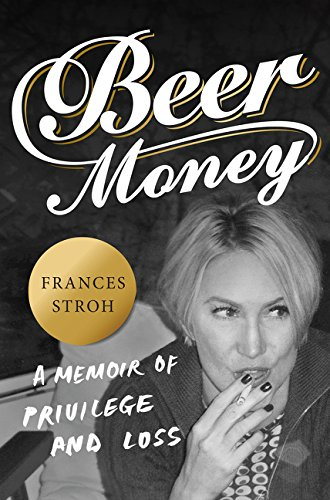 9780062393159: Beer Money: A Memoir of Privilege, Loss, and the Decline of a Detroit Dynasty
