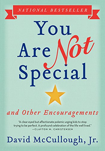 You Are Not Special: ... and Other Encouragements: McCullough, David, Jr.