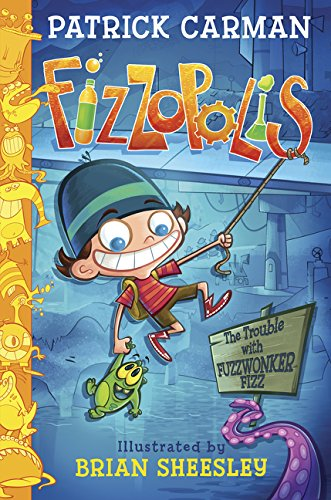 Fizzopolis: The Trouble with Fuzzwonker Fizz: Brian Sheesley; Patrick Carman