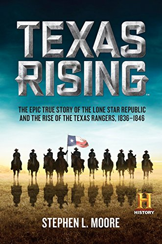 9780062394309: Texas Rising: The Epic True Story of the Lone Star Republic and the Rise of the Texas Rangers, 1836-1846
