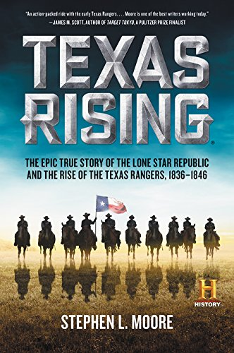 9780062394316: Texas Rising: The Epic True Story of the Lone Star Republic And The Rise of the Texas Rangers, 1836-1846