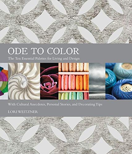 Ode to Color: The Ten Essential Palettes for Living and Design: Weitzner, Lori