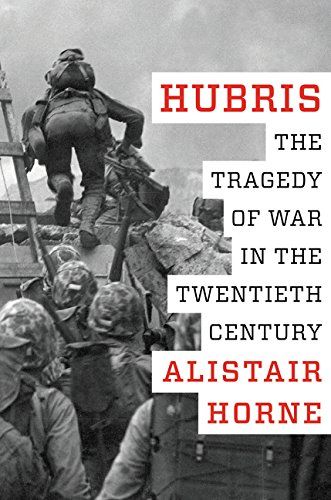 Hubris: The Tragedy of War in the: Horne, Alistair