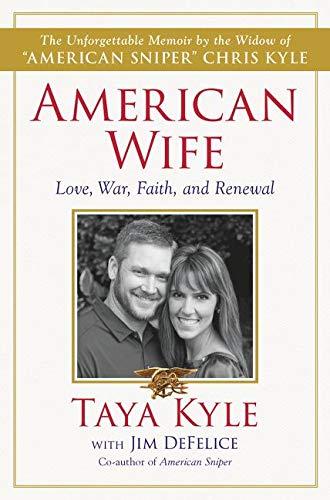 American Wife: A Memoir of Love, War, Faith, and Renewal (SIGNED): Kyle, Taya; DeFelice, Jim