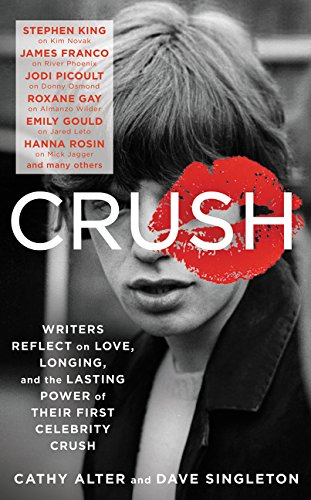 9780062399557: CRUSH: Writers Reflect on Love, Longing, and the Lasting Power of Their First Celebrity Crush