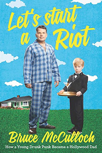 9780062399854: Let's Start a Riot: How A Young Drunk Punk became a Hollywood Dad