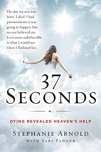 9780062402189: 37 Seconds: Dying Revealed Heaven's Help--A Mother's Journey