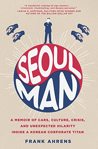 9780062405241: Seoul Man: A Memoir of Cars, Culture, Crisis, and Unexpected Hilarity Inside a Korean Corporate Titan