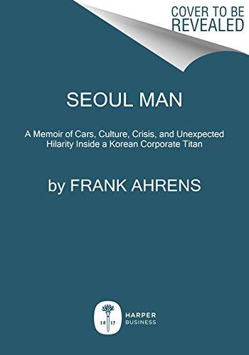 9780062405258: Seoul Man: A Memoir of Cars, Culture, Crisis, and Unexpected Hilarity Inside a Korean Corporate Titan