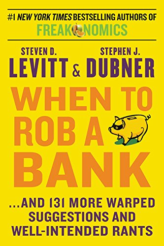9780062405333: When to Rob a Bank : ...And 131 More Warped Suggestions and Well-Intended Rants (William Morrow)