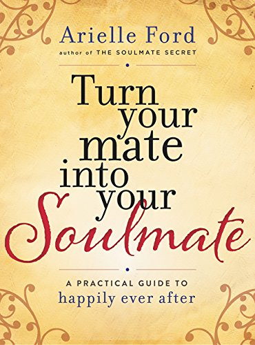 9780062405555: Turn Your Mate into Your Soulmate: A Practical Guide to Happily Ever After
