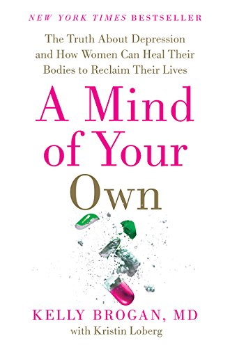 9780062405579: A Mind of Your Own: What Women Can Do About Depression That Big Pharma Can't