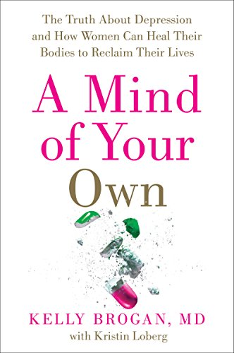 9780062405586: A Mind of Your Own: The Truth About Depression and How Women Can Heal Their Bodies to Reclaim Their Lives
