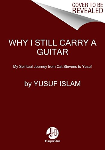 9780062406231: Why I Still Carry a Guitar: My Spiritual Journey from Cat Stevens to Yusuf